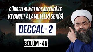 Kıyamet Alametleri 45. Ders (Deccal 2. Bölüm)