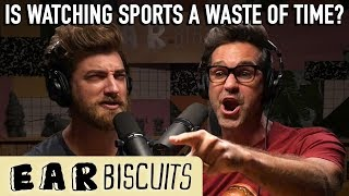 Is Watching Sports a Waste of Time? | Ear Biscuits Ep. 162