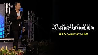 A Moment With JW | When Is It Ok To Lie As An Entrepreneur