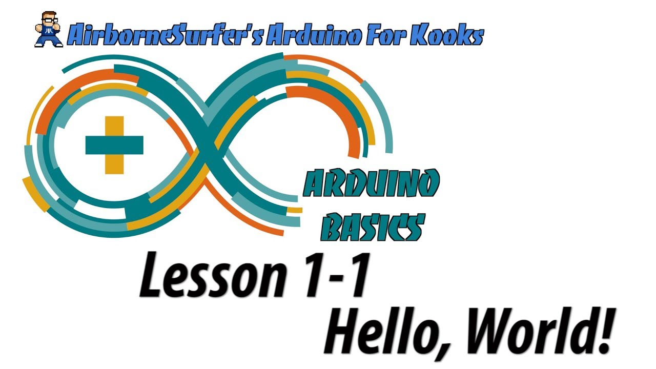 "Arduino Basics Lesson 1-1: ""Hello, World!"""