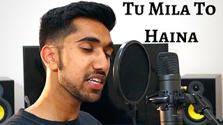 Tu Mila To Haina | Arijit Singh (Cover) | FULL SONG | Acoustic
