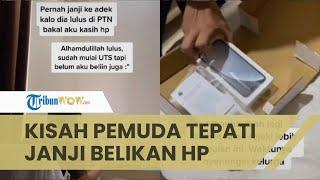 Viral Video Pemuda Tepati Janji Belikan HP Adiknya yang Berhasil Masuk PTN: HP Dia Rusak dari Lama