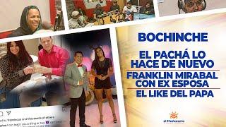 El Bochinche – El Pachá Se está saliendo de Control – Franklin Mirabal con Ex Esposa