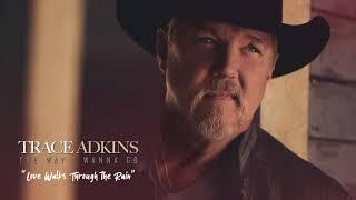 Trace Adkins Love Walks Through The Rain
