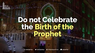 Do Not Celebrate the Birth of the Prophet! -  Dr. Bilal Philips