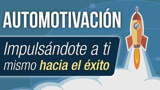 Video: Automotivación: Impulsándote A Ti Mismo Hacia El Éxito