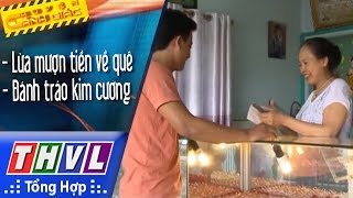 THVL | Chuyện cảnh giác: Lừa đảo mượn tiền về quê, Đánh tráo kim cương, biếu trứng gà