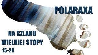 Polaraxa 15-20: Na szlaku Wielkiej Stopy