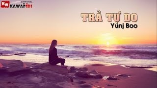 Trả Tự Do (Part 1) - Yunj Boo [ Video Lyrics ]