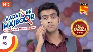 Aadat Se Majboor - Ep 45 - Full Episode - 4th December, 2017