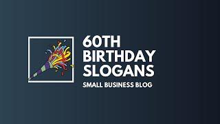 Best 60th Birthday Slogans