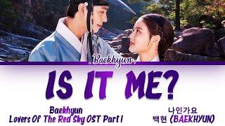 BAEKHYUN (백현) - 'Is It Me?' [나인가요] Lovers Of The Red Sky OST 1 (홍천기 OST 1) Lyrics/가사 [Han|Rom|Eng]