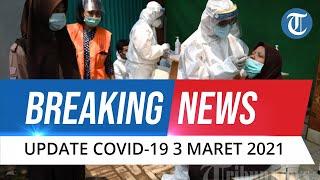 BREAKING NEWS: UPDATE Covid-19 Indonesia 3 Maret: Tambah 6.808 Kasus Baru, Sembuh 9.053 Orang