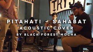 Pitahati - Sahabat Acoustic Cover By Black Forest Mocha