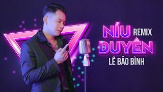 Níu Duyên (V.A Remix ) - Lê Bảo Bình