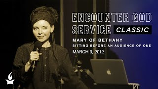 Mary of Bethany: Sitting Before an Audience of One | EGS Classic | Misty Edwards