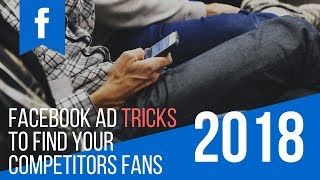 Target Fans of other Facebook Pages, Your Competitors Audience, & other tricks