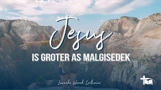 Jesus is groter as Malgisedek