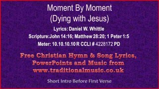 Moment By Moment(Dying With Jesus) -  Hymn Lyrics & Music