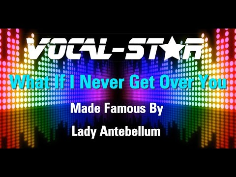Lady Antebellum - What If I Never Get Over You (Karaoke Version) with Lyrics HD Vocal-Star Karaoke
