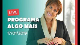 LIVE - PROGRAMA ALGO MAIS - 17/01/2019
