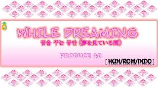 [INDOSUB] PRODUCE 48 - While Dreaming/As We Dream [꿈을 꾸는 동안 (夢を見ている間)] (Korean Ver.)