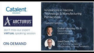 Arcturus Therapeutics and Catalent: Innovations in Vaccine Technology & Manufacturing Partnerships