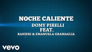 Noche Caliente - Domy Pirelli f. Ranieri & Emanuela Gramaglia