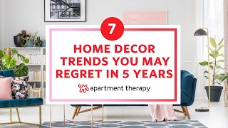7 Home Decor Trends You May Regret In 5 Years | Apartment Therapy