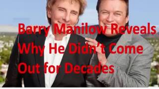 Barry Manilow Reveals Why He Didn't Come Out for Decades: I Thought I Would 'Disappoint' Fans If The