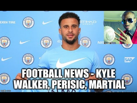 Football News – Kyle Walker becomes Most Expensive Defender, Man United Inter Milan Swap Deal