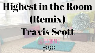 Highest in the room (Remix) ~ Travis Scott |barre| dance fitness workout