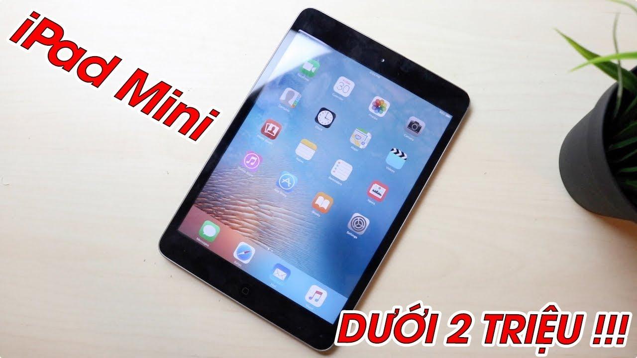 iPad mini dưới 2 triệu còn làm được gì ở thời điểm này