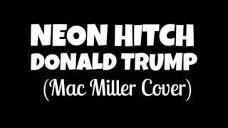 Neon Hitch - Donald Trump (Mac Miller Cover)