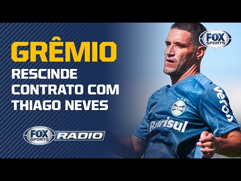 GRÊMIO RESCINDE CONTRATO DE THIAGO NEVES! | Fox Sports Rádio