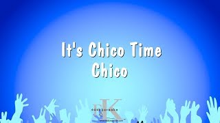 It's Chico Time - Chico (Karaoke Version)