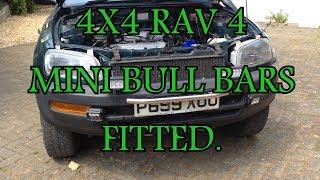 4X4 RAV 4 MINI BULL BARS FITTING . UPDATE.