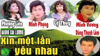 Cải Lương XIN MỘT LẦN YÊU NHAU 🎭 Minh Phụng, Minh Vương, Lệ Thủy, Phượng Liên, Dũng Thanh Lâm