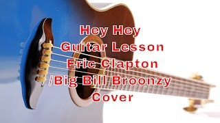 How to play Hey Hey Eric Clapton Big Bill Broonzy