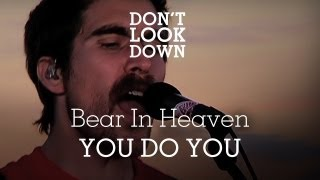 Bear In Heaven - You Do You - Don't Look Down