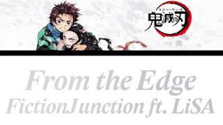 (Kimetsu no Yaiba ED)「from the edge」- FictionJunction ft. LiSA [Romaji, Español, English, Lyrics]