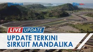 Update dan Penampakan Terkini Pembangunan Sirkuit Mandalika NTB, Sudah Capai 78,6 Persen