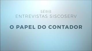Série Entrevistas Siscoserv 3/5: O papel do Contador.