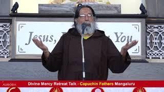 Divine Mercy Retreat Talk - Fr. Dolphy Serrao, Capuchin - Episode 217