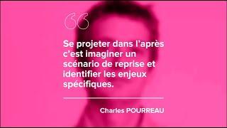 Episode 8 – Charles POURREAU – «Se projeter dans l'après c'est imaginer un scénario de reprise et identifier les enjeux spécifiques.»