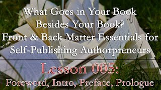 Lesson 005: Foreword, Intro, Preface, Prologue - Front Matter Essentials - Anatomy of a Book