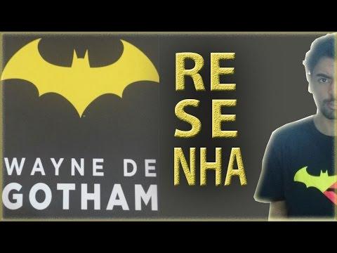 WAYNE DE GOTHAM - RESENHA  | BERTIL KENJIRO