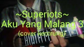 Superiots-Aku Yang Malang 3 | Cover Kentrung [MK]