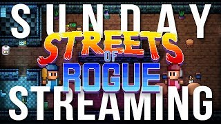 Sunday Streaming - Streets of Rogue