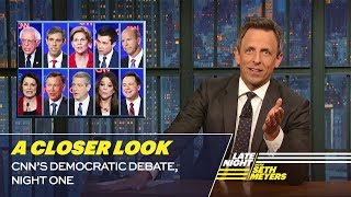 Seth takes a closer look at the first night of the second Democratic presidential debate of the 2020 election. » Subscribe to Late Night:http://bit.ly/LateNightSeth » Get more Late Night with Seth Meyers:http://www.nbc.com/late-night-with-seth-meyers/ » Watch Late Night with Seth Meyers Weeknights 12:35/11:35c on NBC.  LATE NIGHT ON SOCIAL Follow Late Night on Twitter:https://twitter.com/LateNightSeth Like Late Night on Facebook:https://www.facebook.com/LateNightSeth Find Late Night on Tumblr:http://latenightseth.tumblr.com/  Late Night with Seth Meyers on YouTube features A-list celebrity guests, memorable comedy, and topical monologue jokes.  NBC ON SOCIAL Like NBC:http://Facebook.com/NBC Follow NBC:http://Twitter.com/NBC NBC Tumblr:http://NBCtv.tumblr.com/ NBC Pinterest:http://Pinterest.com/NBCtv/ YouTube:http://www.youtube.com/nbc NBC Instagram:http://instagram.com/nbctv  CNN's Democratic Debate, Night One: A Closer Look- Late Night with Seth Meyers https://youtu.be/3RzTKfVek1c   Late Night with Seth Meyers http://www.youtube.com/user/latenightseth